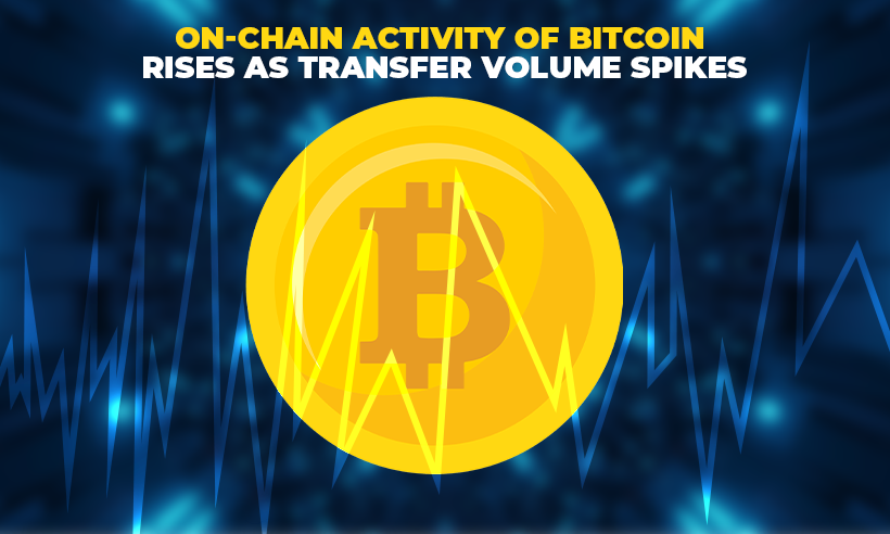 On-Chain Activity of Bitcoin Rises as Transfer Volume Spikes